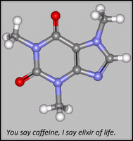 "Caffeine molecule with caption, ""You say caffeine, I say elixir of life."""
